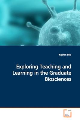 Exploring Teaching and Learning in the Graduate Biosciences