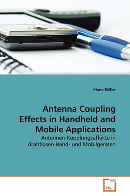 Antenna Coupling Effects in Handheld and Mobile Applications