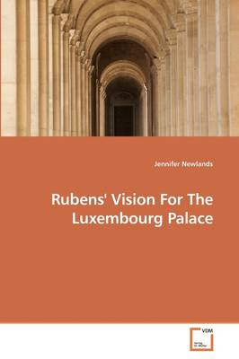 Rubens' Vision for the Luxembourg Palace