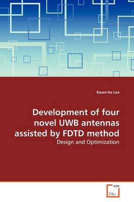 Development of Four Novel Uwb Antennas Assisted by Fdtd Method