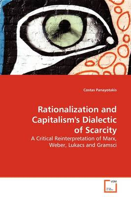 Rationalization and Capitalism's Dialectic of Scarcity