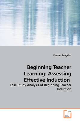 Beginning Teacher Learning: Assessing Effective Induction