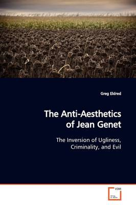 The Anti-Aesthetics of Jean Genet