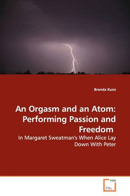 An Orgasm and an Atom: Performing Passion and Freedom