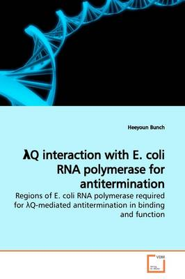 Lq Interaction with E. Coli RNA Polymerase for Antitermination Regions of E. Coli RNA Polymerase Required for Lq-Mediated Antitermination in Binding and Function.