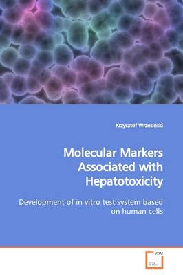 Molecular Markers Associated with Hepatotoxicity Development of in Vitro Test System Based on Human Cells