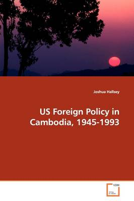 Us Foreign Policy in Cambodia, 1945-1993