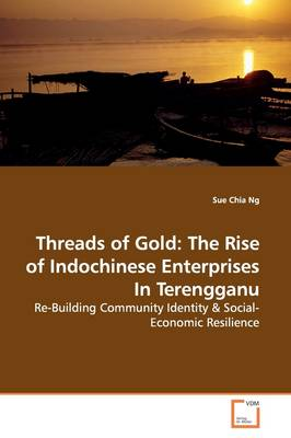 Threads of Gold: The Rise of Indochinese Enterprises in Terengganu