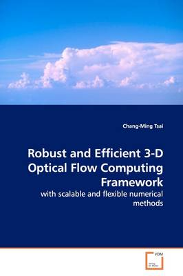 Robust and Efficient 3-D Optical Flow Computing Framework