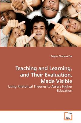 Teaching and Learning, and Their Evaluation, Made Visible