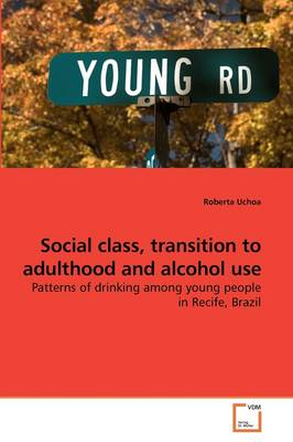 Social Class, Transition to Adulthood and Alcohol Use