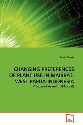Changing Preferences of Plant Use in Maibrat, West Papua-Indonesia