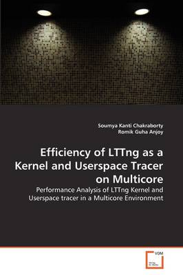 Efficiency of Lttng as a Kernel and Userspace Tracer on Multicore