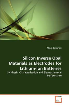 Silicon Inverse Opal Materials as Electrodes for Lithium-Ion Batteries