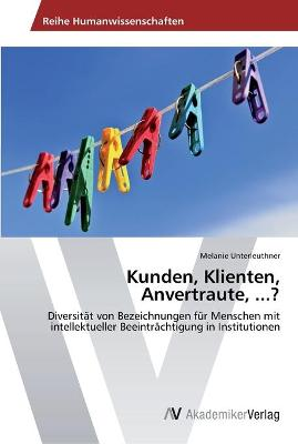 Kunden, Klienten, Anvertraute, ...?