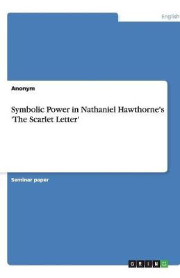 Symbolic Power in Nathaniel Hawthorne's 'The Scarlet Letter'