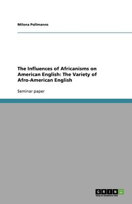 The Influences of Africanisms on American English: The Variety of Afro-American English