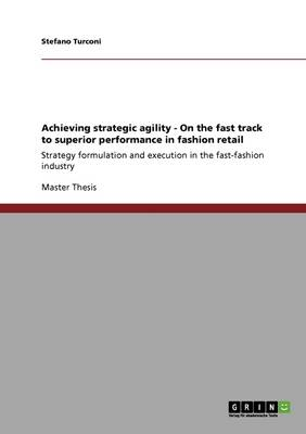 Achieving Strategic Agility. on the Fast Track to Superior Performance in Fashion Retail