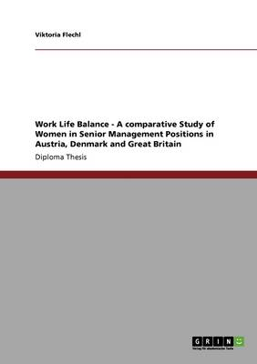 Work Life Balance - A Comparative Study of Women in Senior Management Positions in Austria, Denmark and Great Britain