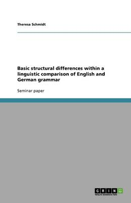Basic Structural Differences Within a Linguistic Comparison of English and German Grammar