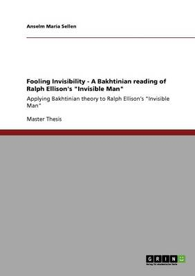 "Fooling Invisibility - A Bakhtinian Reading of Ralph Ellison's ""Invisible Man"""