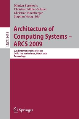 Architecture of Computing Systems - ARCS 2009: 22nd International Conference, Delft, The Netherlands, March 10-13, 2009, Proceedings
