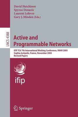 Active and Programmable Networks: IFIP TC6 7th International Working Conference, IWAN 2005, Sophia Antipolis, France, November 21-23, 2005, Revised Papers