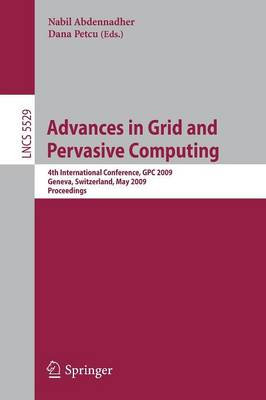 Advances in Grid and Pervasive Computing: 4th International Conference, GPC 2009, Geneva, Switzerland, May 4-8, 2009, Proceedings
