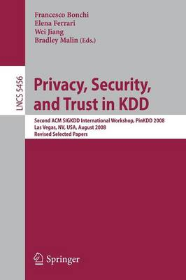 Privacy, Security, and Trust in KDD: Second ACM SIGKDD International Workshop, PinKDD 2008, Las Vegas, Nevada, August 24, 2008, Revised Selected Papers
