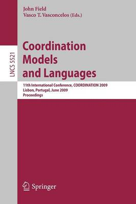 Coordination Models and Languages: 11th International Conference, COORDINATION 2009, Lisbon, Portugal, June 9-12, 2009, Proceedings