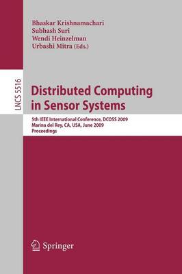 Distributed Computing in Sensor Systems: 5th IEEE International Conference, DCOSS 2009, Marina del Rey, CA, USA, June 8-10, 2009, Proceedings