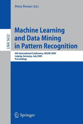 Machine Learning and Data Mining in Pattern Recognition: 6th International Conference, MLDM 2009, Leipzig, Germany, July 23-25, 2009, Proceedings