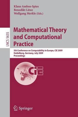 Mathematical Theory and Computational Practice: 5th Conference on Computability in Europe, CiE 2009, Heidelberg, Germany, July 19-24, 2009, Proceedings