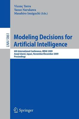 Modeling Decisions for Artificial Intelligence: 6th International Conference, MDAI 2009, Awaji Island, Japan, November 30-December 2, 2009, Proceedings
