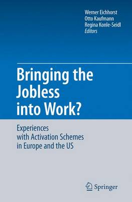 Bringing the Jobless into Work?: Experiences with Activation Schemes in Europe and the US