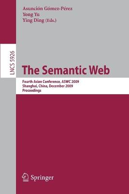 The Semantic Web: Fourth Asian Conference, ASWC 2009, Shanghai, China, December 6-9, 2008. Proceedings