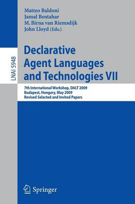 Declarative Agent Languages and Technologies VII: 7th International Workshop, DALT 2009, Budapest, Hungary, May 11, 2009. Revised Selected and Invited Papers
