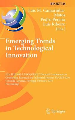 Emerging Trends in Technological Innovation: First IFIP WG 5.5/SOCOLNET Doctoral Conference on Computing, Electrical and Industrial Systems, DoCEIS 2010, Costa de Caparica, Portugal, February 22-24, 2010, Proceedings