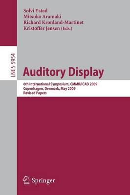 Auditory Display: 6th International Symposium, CMMR/ICAD 2009, Copenhagen, Denmark, May 18-22, 2009,  Revised Papers
