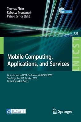 Mobile Computing, Applications, and Services: First International ICST Conference, MobiCASE 2009, San Diego, CA, USA, October 26-29, 2009, Revised Selected Papers