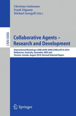 Collaborative Agents - Research and Development: International Workshops, CARE@AI09 2009 / CARE@IAT10 2010Melbourne, Australia, December 1, 2009Toronto, Canada, August 31, 2010Revised Selected Papers