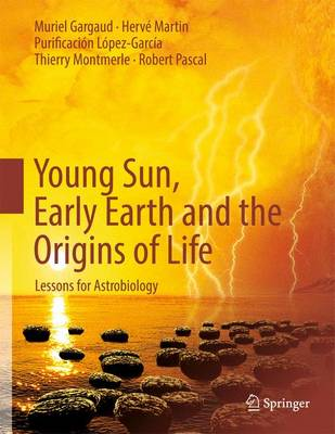 Young Sun, Early Earth and the Origins of Life: Lessons for Astrobiology