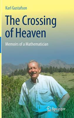 The Crossing of Heaven: Memoirs of a Mathematician