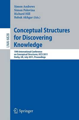 Conceptual Structures for Discovering Knowledge: 19th International Conference on Conceptual Structures, ICCS 2011, Derby, UK, July 25-29, 2011, Proceedings