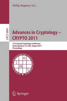 Advances in Cryptology -- CRYPTO 2011: 31st Annual Cryptology Conference, Santa Barbara, CA, USA, August 14-18, 2011, Proceedings