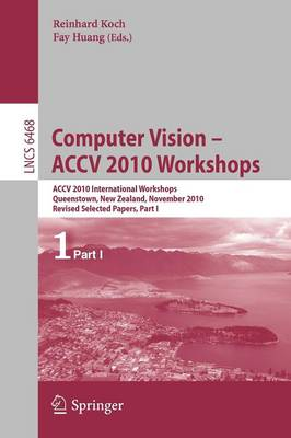 Computer Vision -- ACCV 2010 Workshops: ACCV 2010 International Workshops. Queenstown, New Zealand, November 8-9, 2010. Revised Selected Papers, Part I