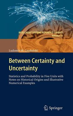 Between Certainty and Uncertainty: Statistics and Probability in Five Units with Notes on Historical Origins and Illustrative Numerical Examples