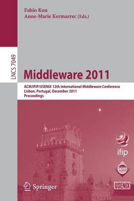 Middleware 2011: ACM/IFIP/USENIX 12th International Middleware Conference, Lisbon, Portugal, December 12-16, 2011, Proceedings