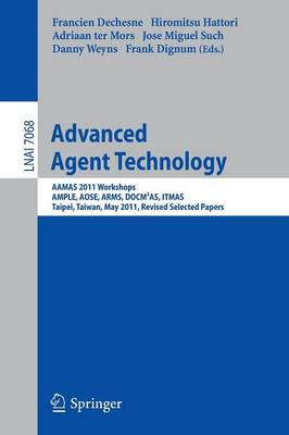 Advanced Agent Technology: AAMAS Workshops 2011, AMPLE, AOSE, ARMS, DOCM(3)AS, ITMAS, Taipei, Taiwan, May 2-6, 2011. Revised Selected Papers