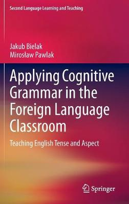 Applying Cognitive Grammar in the Foreign Language Classroom: Teaching English Tense and Aspect